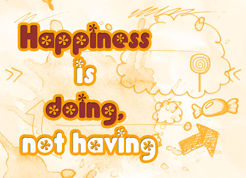 Happiness Is Doing, Not Having
