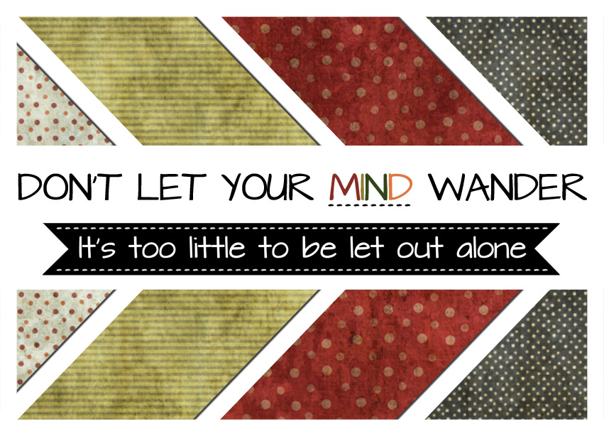 Don't Let Your Mind Wander - It's Too Little To Be Let Out Alone