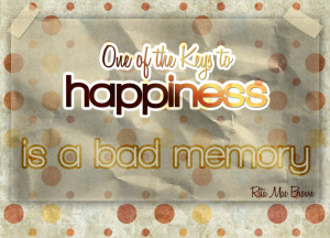 One of the Keys to Happiness is a Bad Memory