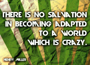There is No Salvation in Becoming Adapted to a World Which is Crazy