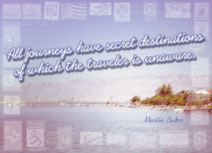 All Journeys Have Secret Destinations of Which the Traveler is Unaware