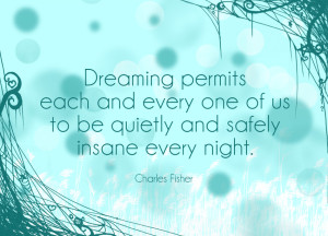 Dreaming Permits Each And Every One Of Us To Be Quietly And Safely Insane Every Night