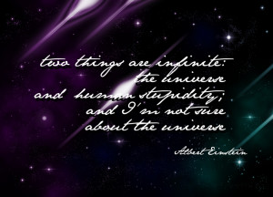 Two Things Are Infinite – The Universe And Human Stupidity; And I'm Not Sure About The Universe