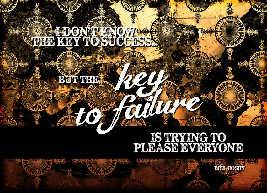 I Don't Know The Key To Success, But The Key To Failure Is Trying To Please Everyone
