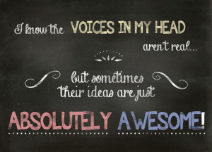 I Know The Voices In My Head Aren't Real... But Sometimes Their Ideas Are Just Absolutely Awesome