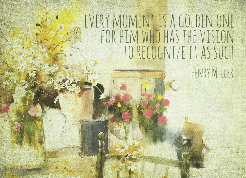 Every Moment Is A Golden One For Him Who Has The Vision To Recognize It As Such.