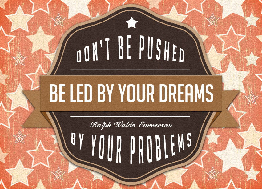 Quote Of The Week Dont Be Pushed By Your Problems Be Led By Your