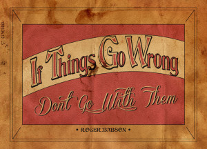 If Things Go Wrong, Don't Go With Them.