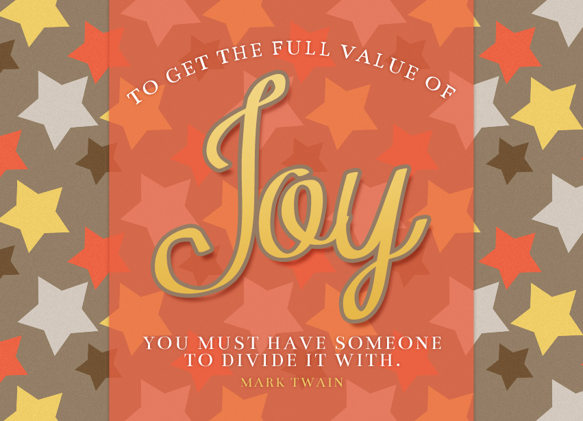 To Get The Full Value Of Joy You Must Have Someone To Divide It With.