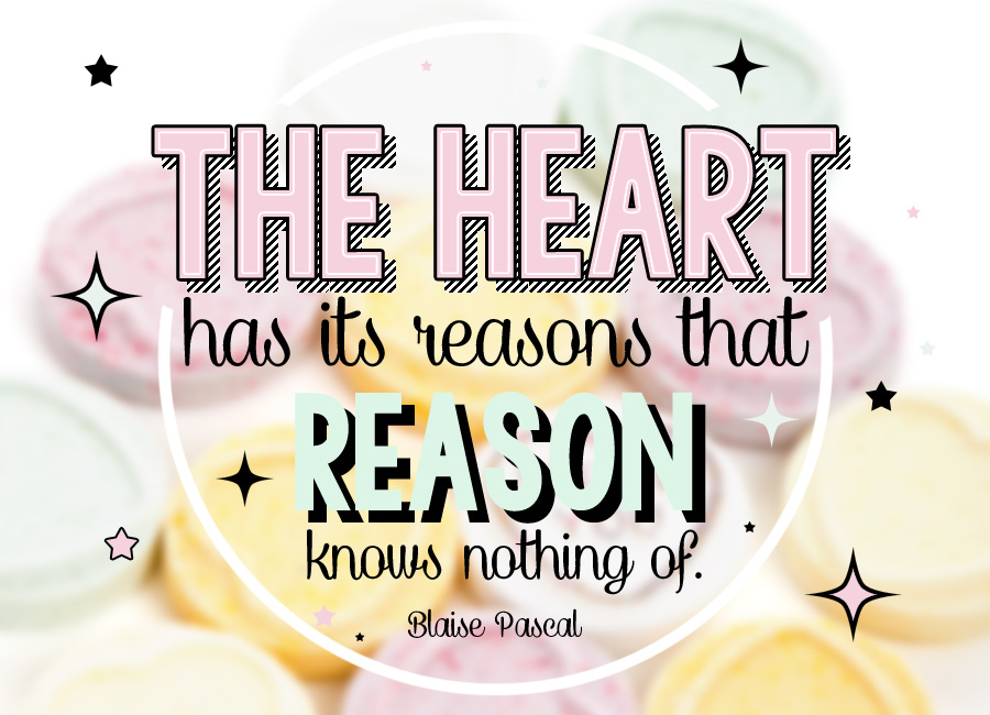 The Heart Has Its Reasons That Reason Knows Nothing Of.