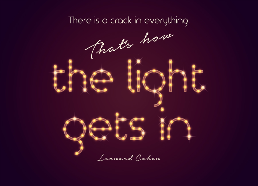 There Is A Crack In Everything. That's How The Light Gets In.