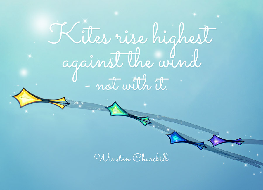Quote Of The Week Kites Rise Highest Against The Wind Not With It