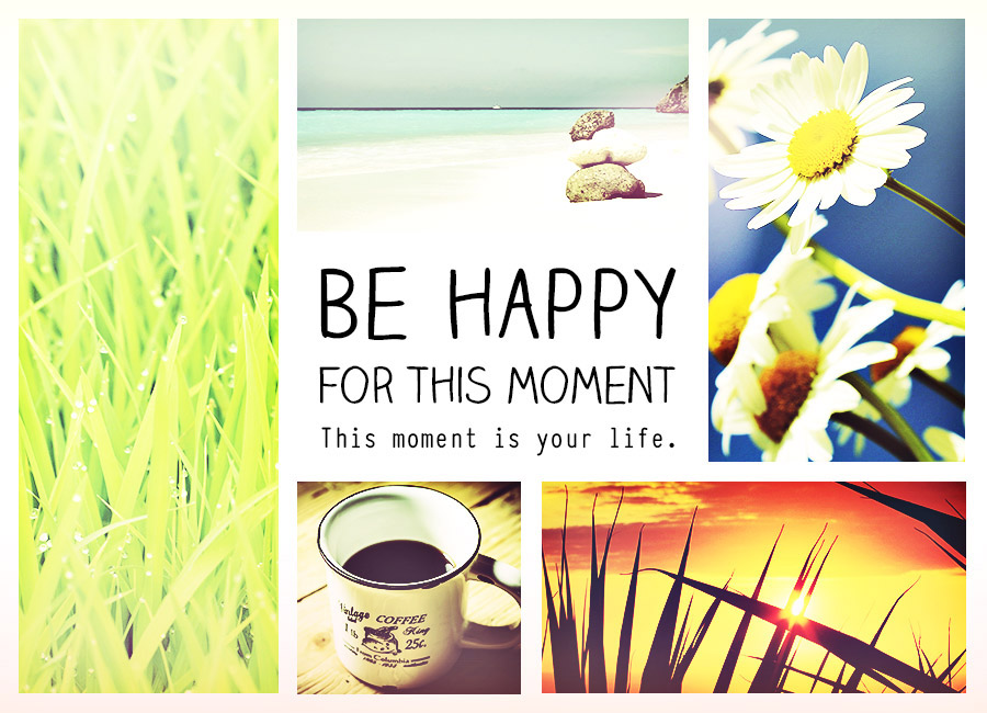 Quote Of The Week Be Happy For This Moment This Moment Is Your Simple This Is Your Life Quote