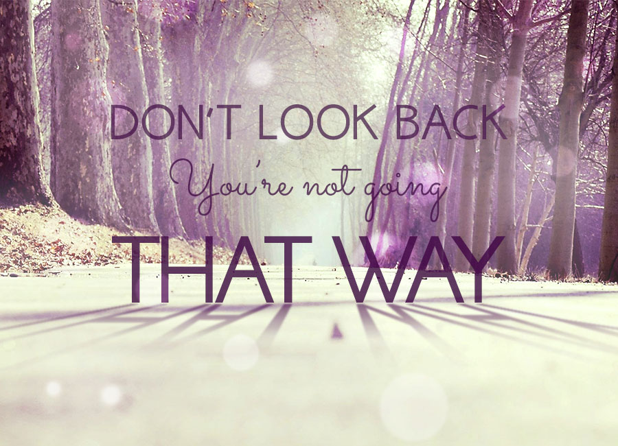 Quote Of The Week Dont Look Back Youre Not Going That Way