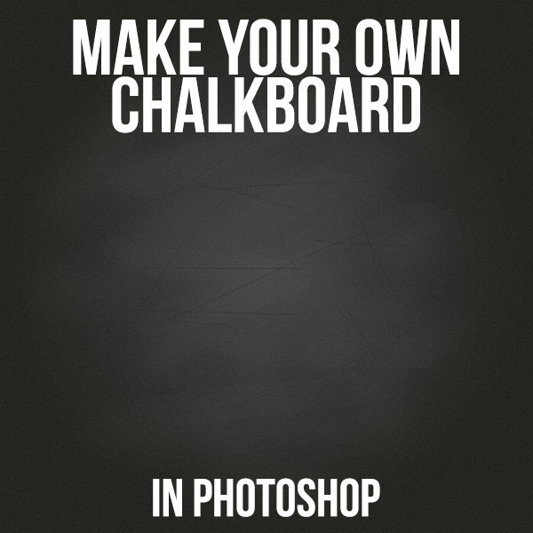 Make Your Own Chalkboard In Photoshop