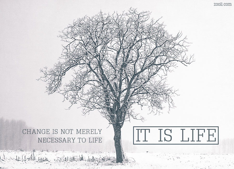 Change Is Not Merely Necessary To Life, It Is Life.