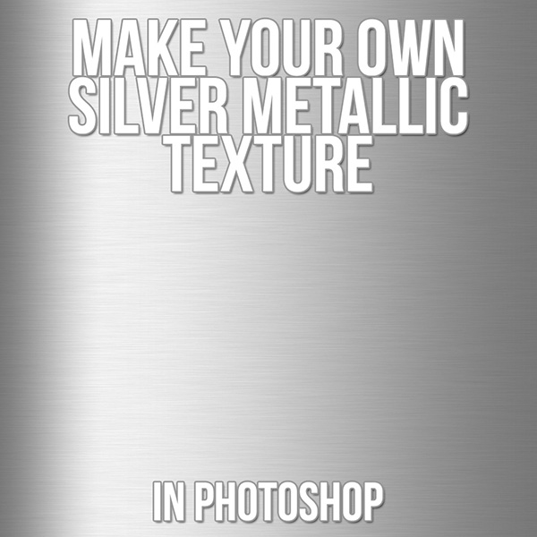 Make Your Own Silver Metallic Texture In Photoshop