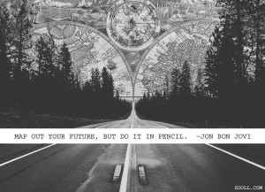 Map Out Your Future, But Do It In Pencil.