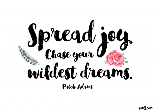 Spread Joy. Chase Your Wildest Dreams.