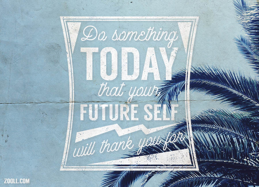 Quote Of The Week: Do Something Today That Your Future Self Will Thank You  For. | Zooll.com   Graphic Design, Ideas And Inspiration
