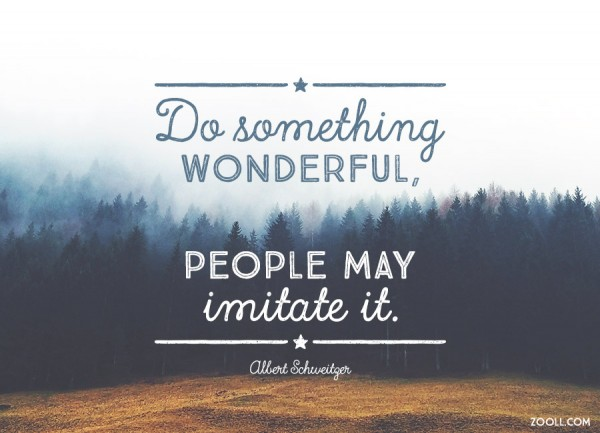 Do Something Wonderful, People May Imitate It.