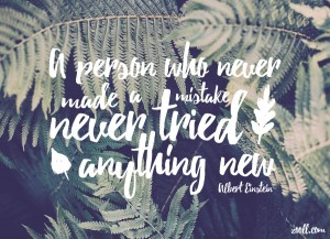 A Person Who Never Made A Mistake Never Tried Anything New.