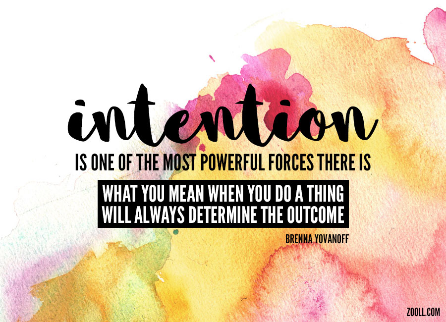Quote of the week intention is one of the most powerful forces intention is one of the most powerful forces there is what you mean when you altavistaventures Images