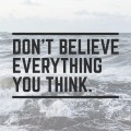 Quote of the Week: Don't Believe Everything You Think.