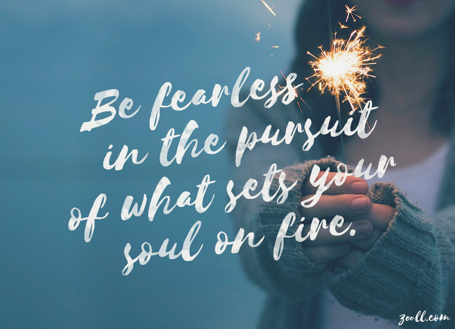 Quote Of The Week Be Fearless In The Pursuit Of What Sets Your Soul