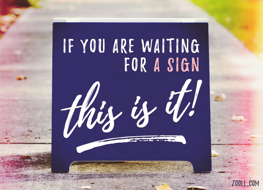 If You Are Waiting For A Sign, This Is It!