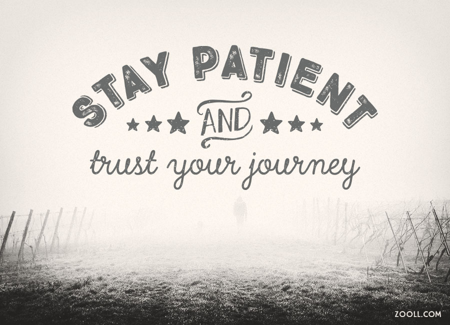 Quote Of The Week Stay Patient And Trust Your Journey Zooll