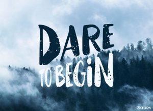 Dare To Begin.