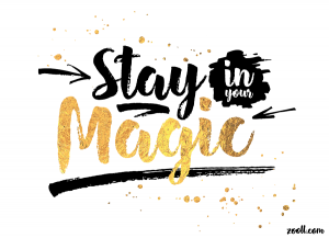 Stay In Your Magic.