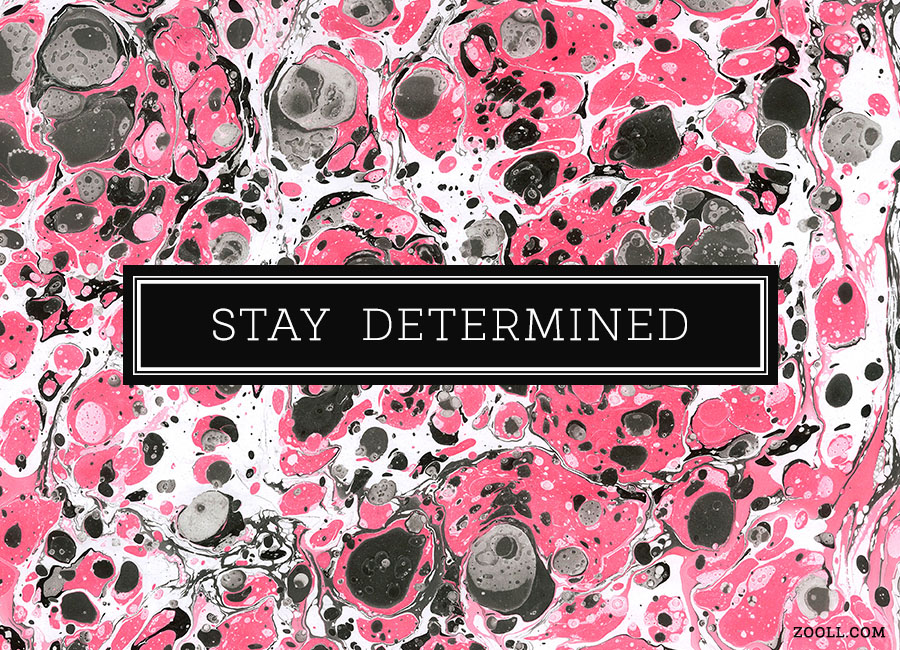 Stay Determined.