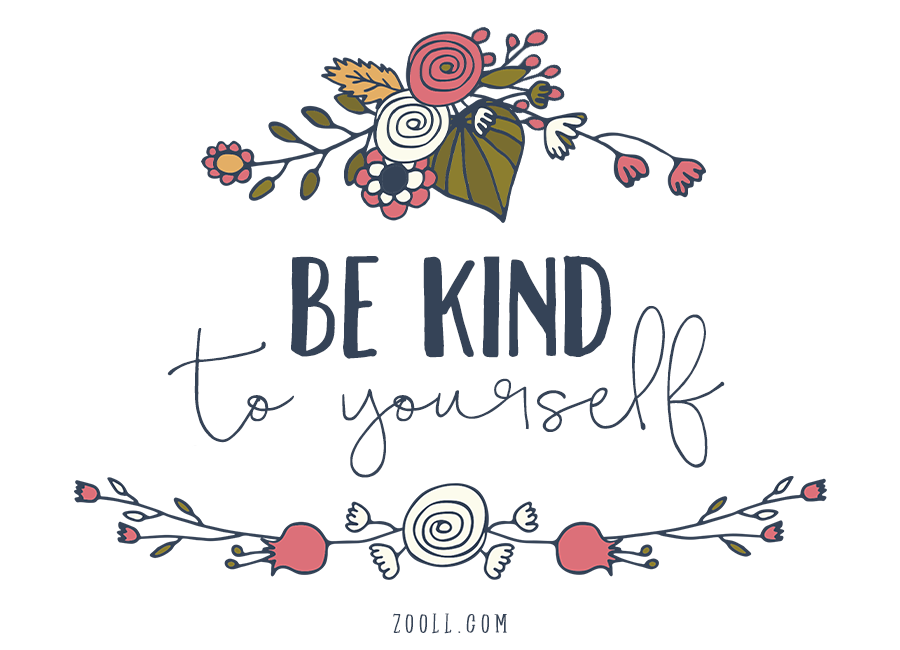 Quote Of The Week Be Kind To Yourself Zooll Com Graphic Design Ideas And Inspiration