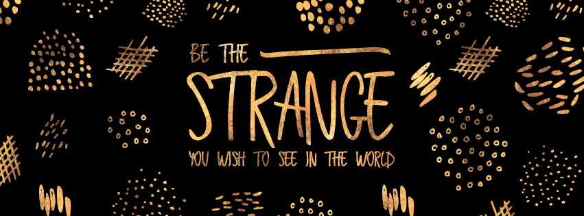 Timeline Cover Be The Strange You Wish To See In The World