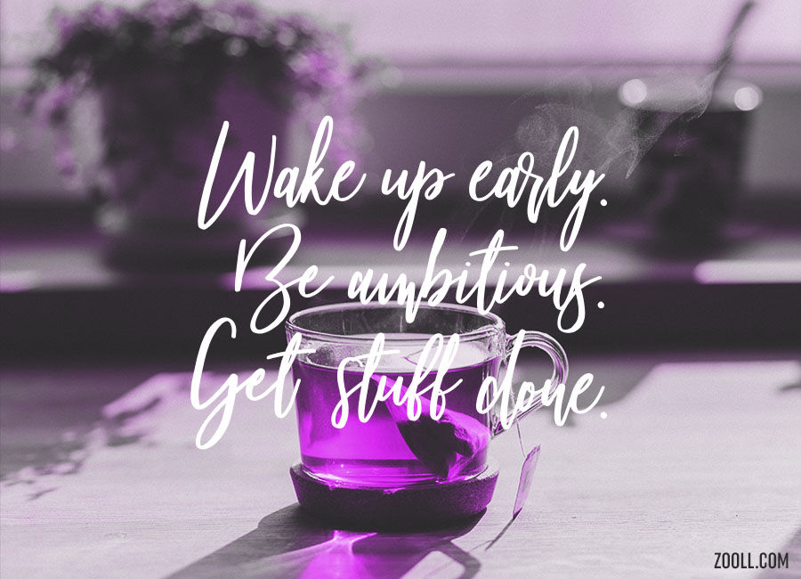 Quote Of The Week Wake Up Early Be Ambitious Get Stuff Done