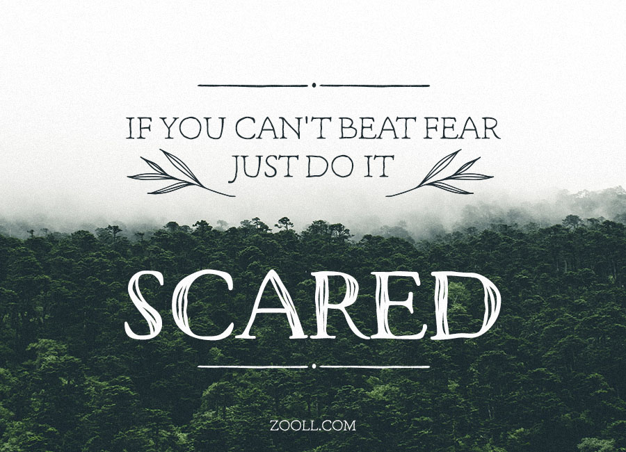 Quote Of The Week If You Cant Beat Fear Just Do It Scared Zooll